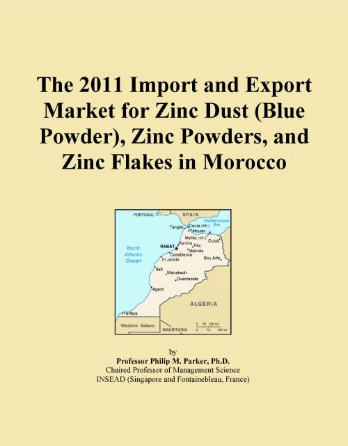 The 2011 Import and Export Market for Zinc Dust (Blue Powder), Zinc Powders, and Zinc Flakes in Morocco - Product Image