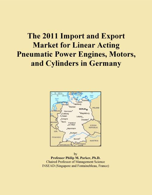 The 2011 Import and Export Market for Linear Acting Pneumatic Power Engines, Motors, and Cylinders in Germany - Product Image