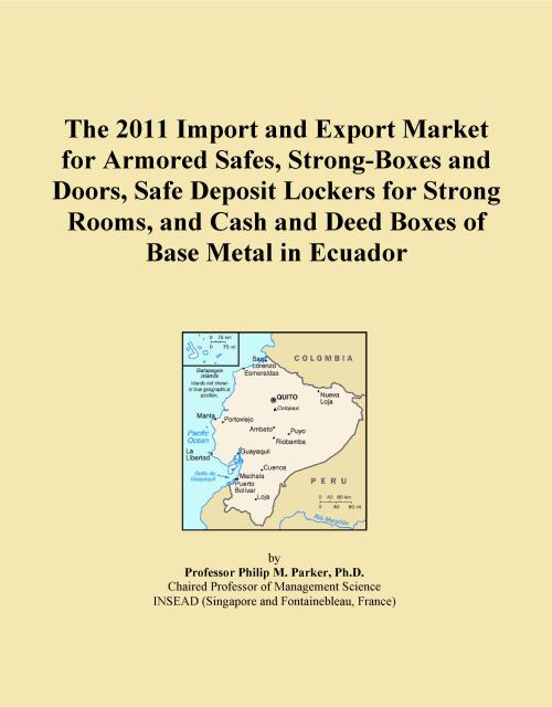 The 2011 Import and Export Market for Armored Safes, Strong-Boxes and Doors, Safe Deposit Lockers for Strong Rooms, and Cash and Deed Boxes of Base Metal in Ecuador - Product Image