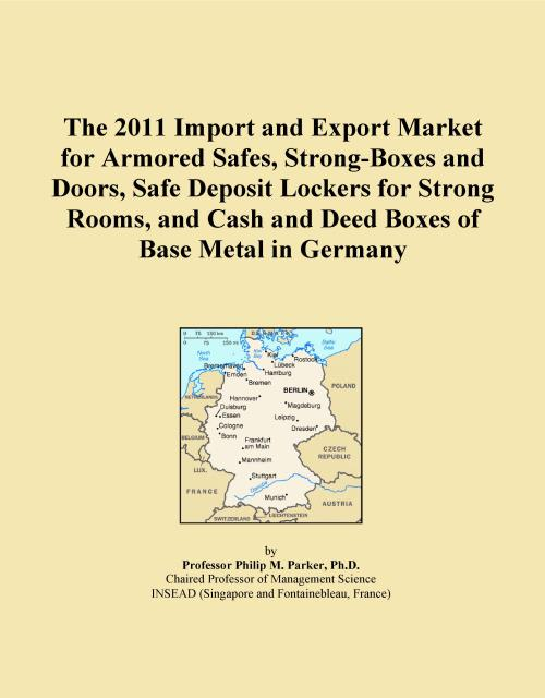The 2011 Import and Export Market for Armored Safes, Strong-Boxes and Doors, Safe Deposit Lockers for Strong Rooms, and Cash and Deed Boxes of Base Metal in Germany - Product Image