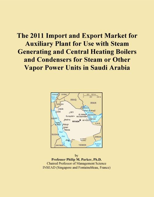 The 2011 Import and Export Market for Auxiliary Plant for Use with Steam Generating and Central Heating Boilers and Condensers for Steam or Other Vapor Power Units in Saudi Arabia - Product Image