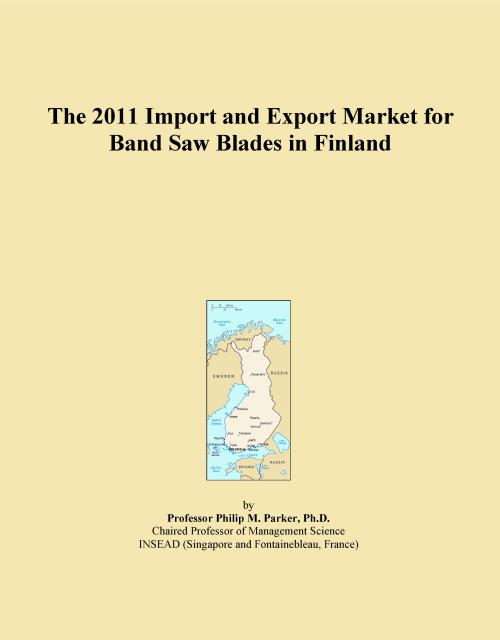 The 2011 Import and Export Market for Band Saw Blades in Finland - Product Image