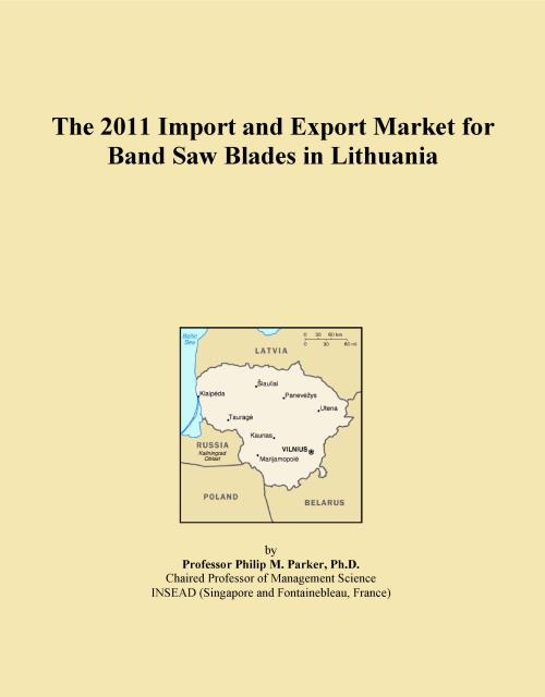 The 2011 Import and Export Market for Band Saw Blades in Lithuania - Product Image
