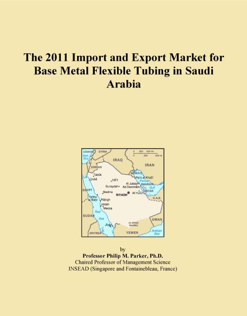 The 2011 Import and Export Market for Base Metal Flexible Tubing in Saudi Arabia - Product Image