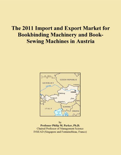 The 2011 Import and Export Market for Bookbinding Machinery and Book-Sewing Machines in Austria - Product Image