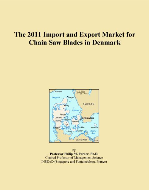 The 2011 Import and Export Market for Chain Saw Blades in Denmark - Product Image