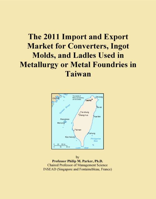The 2011 Import and Export Market for Converters, Ingot Molds, and Ladles Used in Metallurgy or Metal Foundries in Taiwan - Product Image