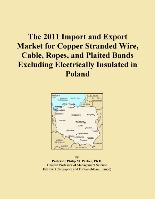 The 2011 Import and Export Market for Copper Stranded Wire, Cable, Ropes, and Plaited Bands Excluding Electrically Insulated in Poland - Product Image