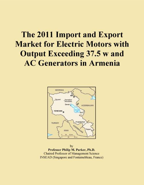 The 2011 Import and Export Market for Electric Motors with Output Exceeding 37.5 w and AC Generators in Armenia - Product Image