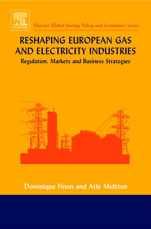 Reshaping European Gas and Electricity Industries. Elsevier Global Energy Policy and Economics Series - Product Image