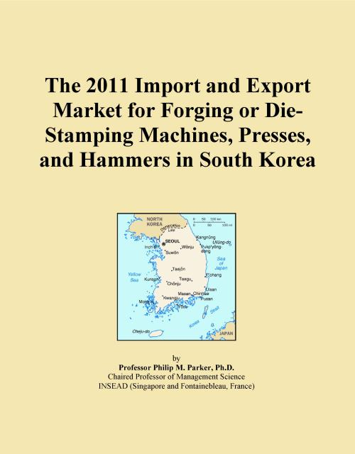 The 2011 Import and Export Market for Forging or Die-Stamping Machines, Presses, and Hammers in South Korea - Product Image