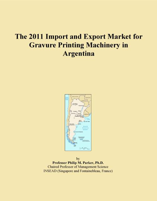 The 2011 Import and Export Market for Gravure Printing Machinery in Argentina - Product Image