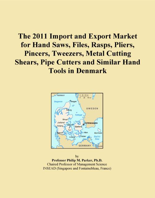 The 2011 Import and Export Market for Hand Saws, Files, Rasps, Pliers, Pincers, Tweezers, Metal Cutting Shears, Pipe Cutters and Similar Hand Tools in Denmark - Product Image