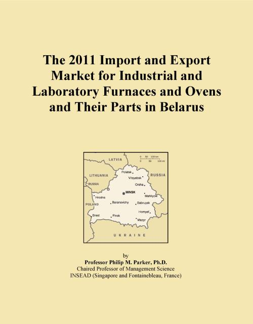The 2011 Import and Export Market for Industrial and Laboratory Furnaces and Ovens and Their Parts in Belarus - Product Image