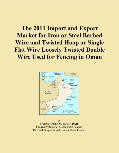 The 2011 Import and Export Market for Iron or Steel Barbed Wire and Twisted Hoop or Single Flat Wire Loosely Twisted Double Wire Used for Fencing in Oman - Product Image