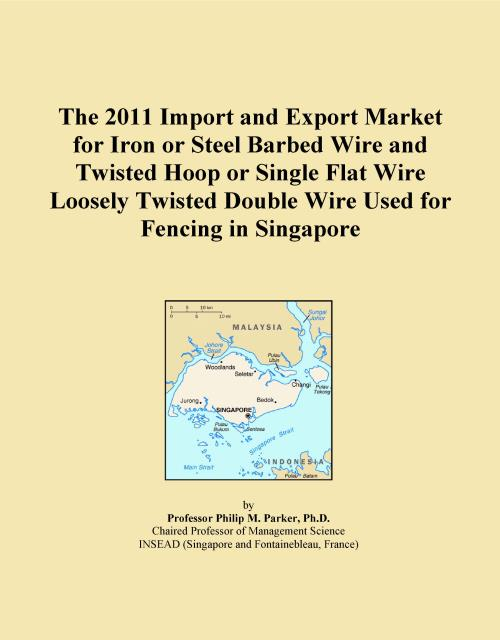 The 2011 Import and Export Market for Iron or Steel Barbed Wire and Twisted Hoop or Single Flat Wire Loosely Twisted Double Wire Used for Fencing in Singapore - Product Image