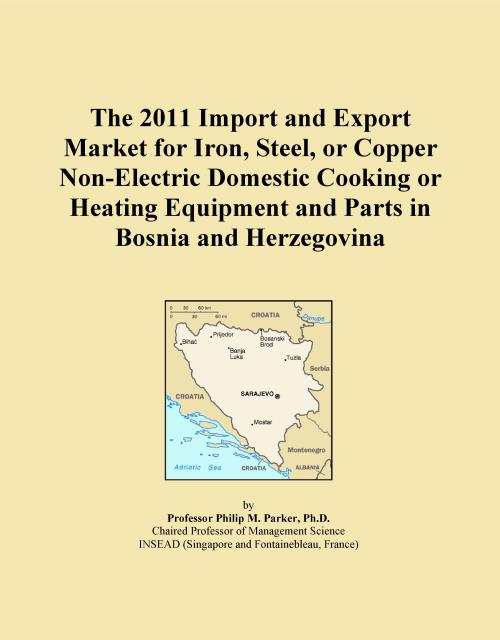 The 2011 Import and Export Market for Iron, Steel, or Copper Non-Electric Domestic Cooking or Heating Equipment and Parts in Bosnia and Herzegovina - Product Image