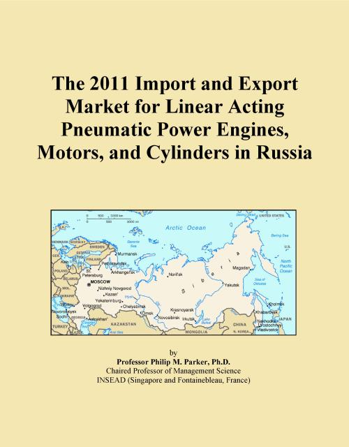 The 2011 Import and Export Market for Linear Acting Pneumatic Power Engines, Motors, and Cylinders in Russia - Product Image