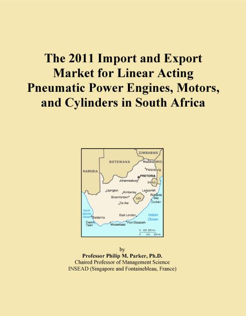 The 2011 Import and Export Market for Linear Acting Pneumatic Power Engines, Motors, and Cylinders in South Africa - Product Image