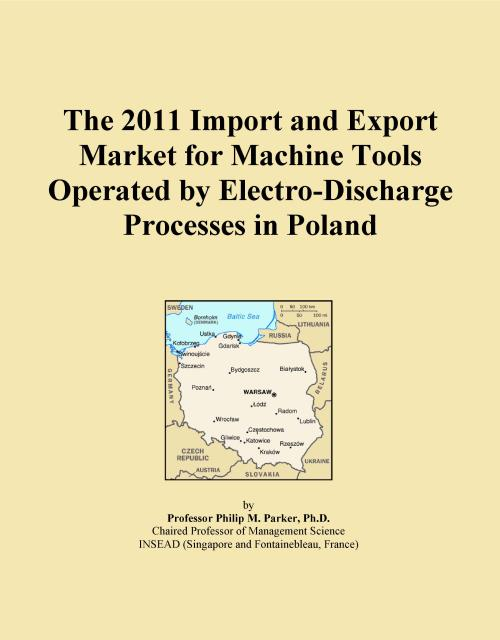 The 2011 Import and Export Market for Machine Tools Operated by Electro-Discharge Processes in Poland - Product Image