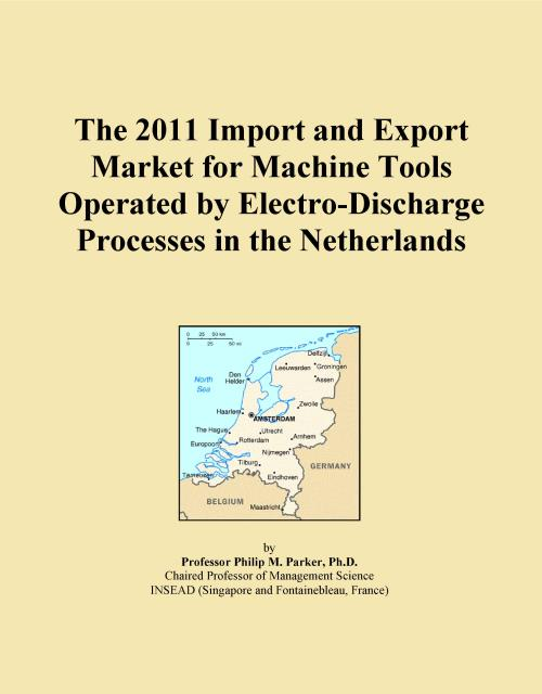 The 2011 Import and Export Market for Machine Tools Operated by Electro-Discharge Processes in the Netherlands - Product Image