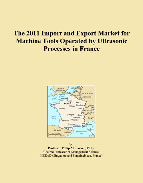The 2011 Import and Export Market for Machine Tools Operated by Ultrasonic Processes in France - Product Image