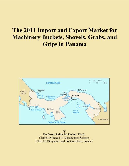 The 2011 Import and Export Market for Machinery Buckets, Shovels, Grabs, and Grips in Panama - Product Image