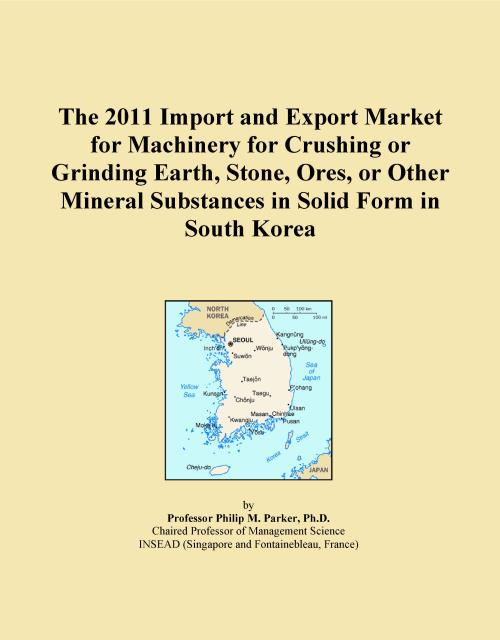 The 2011 Import and Export Market for Machinery for Crushing or Grinding Earth, Stone, Ores, or Other Mineral Substances in Solid Form in South Korea - Product Image