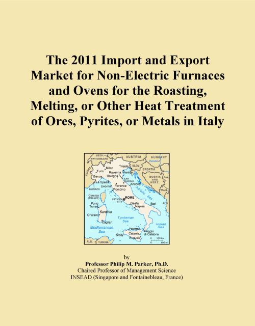 The 2011 Import and Export Market for Non-Electric Furnaces and Ovens for the Roasting, Melting, or Other Heat Treatment of Ores, Pyrites, or Metals in Italy - Product Image