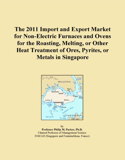 The 2011 Import and Export Market for Non-Electric Furnaces and Ovens for the Roasting, Melting, or Other Heat Treatment of Ores, Pyrites, or Metals in Singapore - Product Image