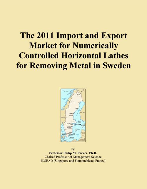 The 2011 Import and Export Market for Numerically Controlled Horizontal Lathes for Removing Metal in Sweden - Product Image
