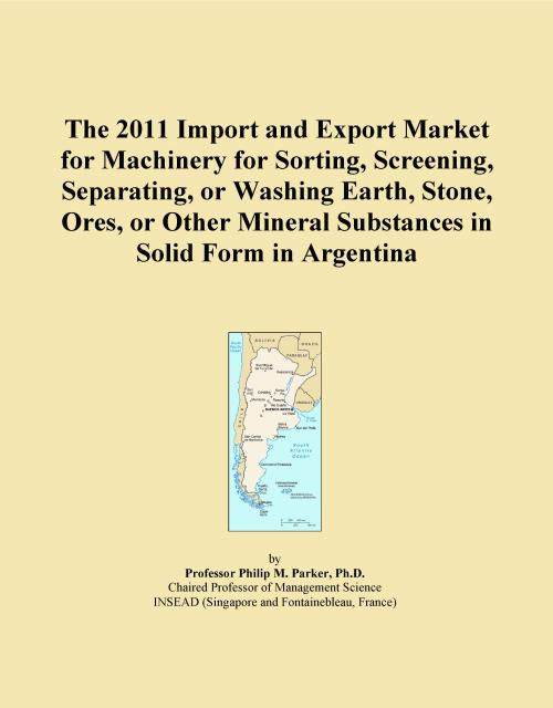 The 2011 Import and Export Market for Machinery for Sorting, Screening, Separating, or Washing Earth, Stone, Ores, or Other Mineral Substances in Solid Form in Argentina - Product Image