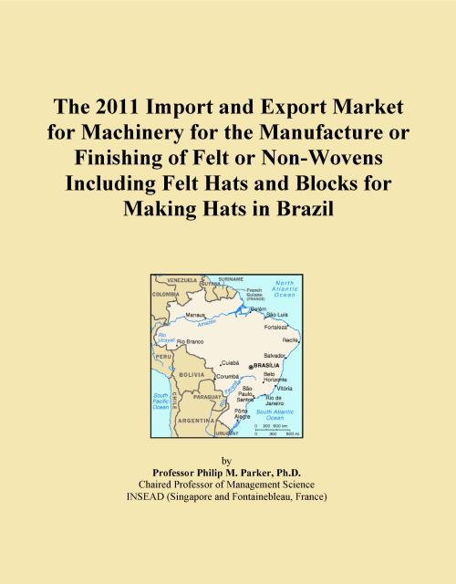 The 2011 Import and Export Market for Machinery for the Manufacture or Finishing of Felt or Non-Wovens Including Felt Hats and Blocks for Making Hats in Brazil - Product Image