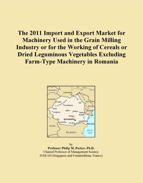 The 2011 Import and Export Market for Machinery Used in the Grain Milling Industry or for the Working of Cereals or Dried Leguminous Vegetables Excluding Farm-Type Machinery in Romania - Product Image