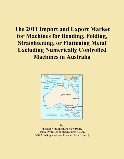The 2011 Import and Export Market for Machines for Bending, Folding, Straightening, or Flattening Metal Excluding Numerically Controlled Machines in Australia - Product Image
