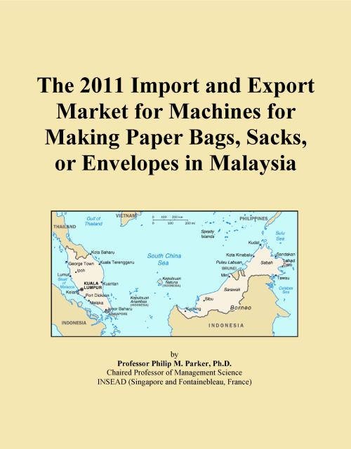 The 2011 Import and Export Market for Machines for Making Paper Bags, Sacks, or Envelopes in Malaysia - Product Image