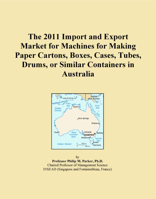 The 2011 Import and Export Market for Machines for Making Paper Cartons, Boxes, Cases, Tubes, Drums, or Similar Containers in Australia - Product Image