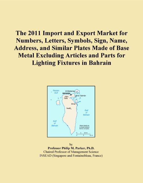 The 2011 Import and Export Market for Numbers, Letters, Symbols, Sign, Name, Address, and Similar Plates Made of Base Metal Excluding Articles and Parts for Lighting Fixtures in Bahrain - Product Image