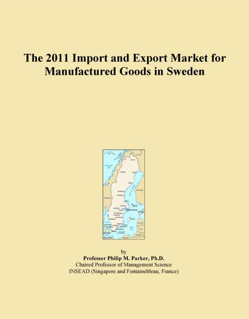The 2011 Import and Export Market for Manufactured Goods in Sweden - Product Image