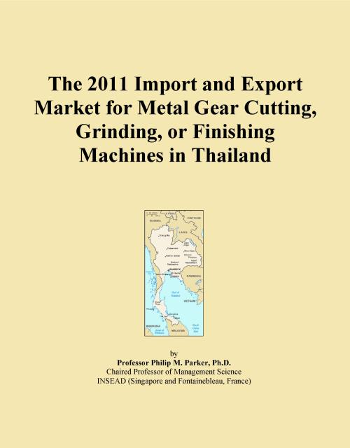 The 2011 Import and Export Market for Metal Gear Cutting, Grinding, or Finishing Machines in Thailand - Product Image