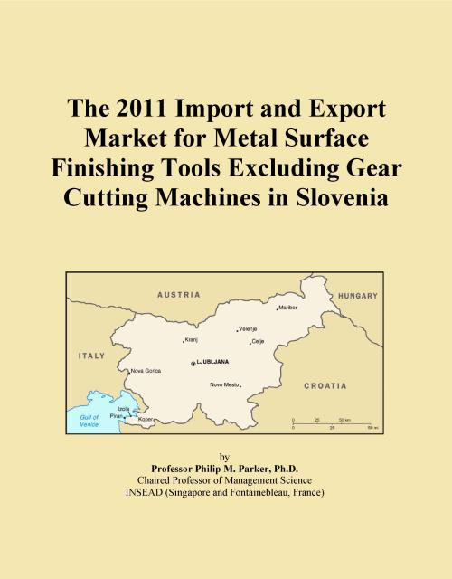 The 2011 Import and Export Market for Metal Surface Finishing Tools Excluding Gear Cutting Machines in Slovenia - Product Image