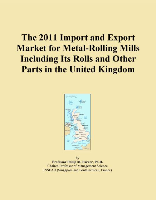 The 2011 Import and Export Market for Metal-Rolling Mills Including Its Rolls and Other Parts in the United Kingdom - Product Image