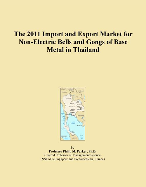 The 2011 Import and Export Market for Non-Electric Bells and Gongs of Base Metal in Thailand - Product Image