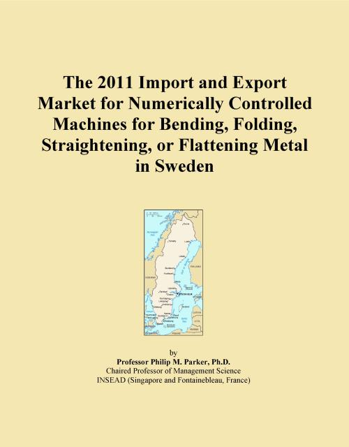 The 2011 Import and Export Market for Numerically Controlled Machines for Bending, Folding, Straightening, or Flattening Metal in Sweden - Product Image