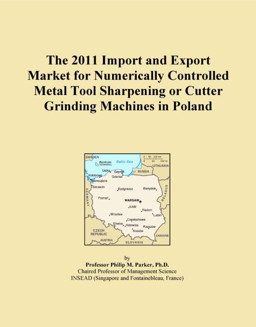 The 2011 Import and Export Market for Numerically Controlled Metal Tool Sharpening or Cutter Grinding Machines in Poland - Product Image