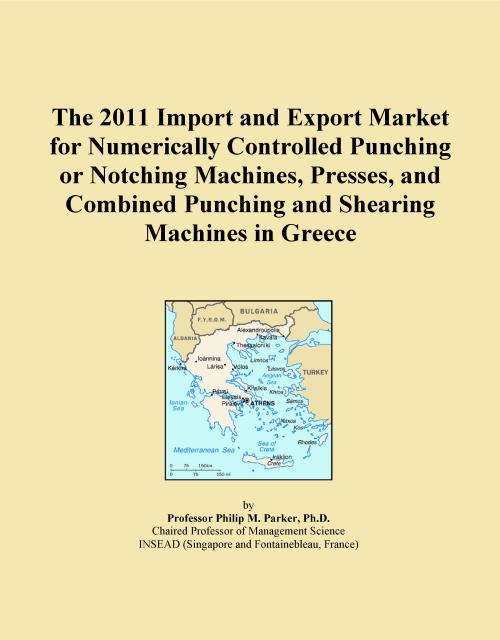 The 2011 Import and Export Market for Numerically Controlled Punching or Notching Machines, Presses, and Combined Punching and Shearing Machines in Greece - Product Image