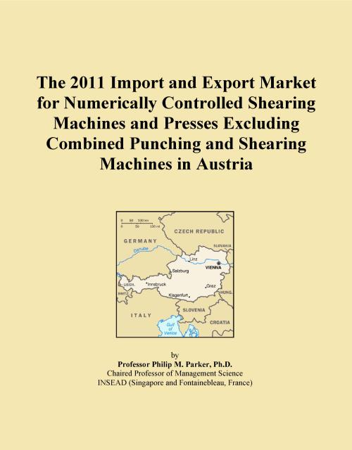 The 2011 Import and Export Market for Numerically Controlled Shearing Machines and Presses Excluding Combined Punching and Shearing Machines in Austria - Product Image