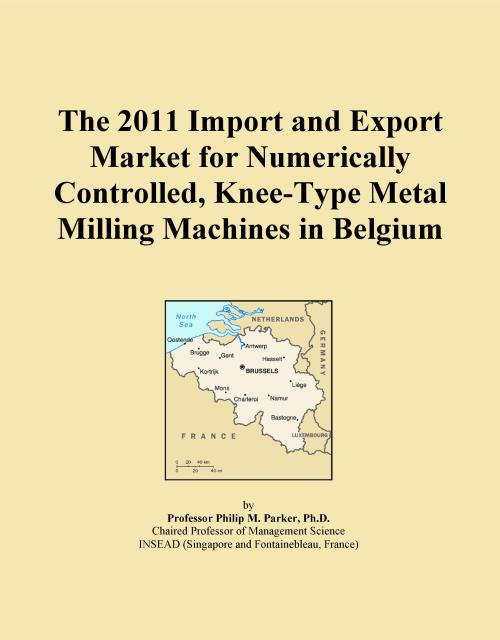 The 2011 Import and Export Market for Numerically Controlled, Knee-Type Metal Milling Machines in Belgium - Product Image