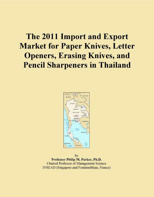 The 2011 Import and Export Market for Paper Knives, Letter Openers, Erasing Knives, and Pencil Sharpeners in Thailand - Product Image