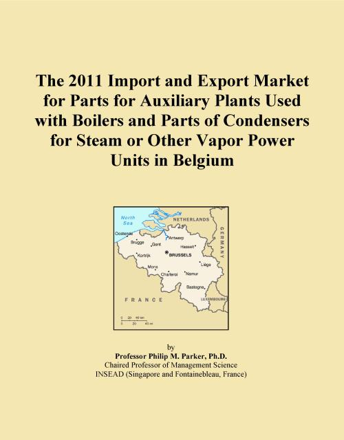 The 2011 Import and Export Market for Parts for Auxiliary Plants Used with Boilers and Parts of Condensers for Steam or Other Vapor Power Units in Belgium - Product Image